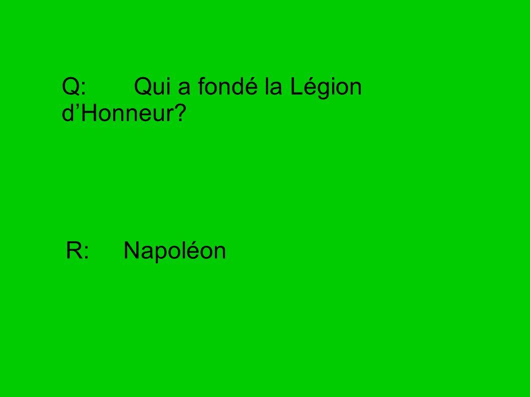 Q: Qui a fondé la Légion d'Honneur