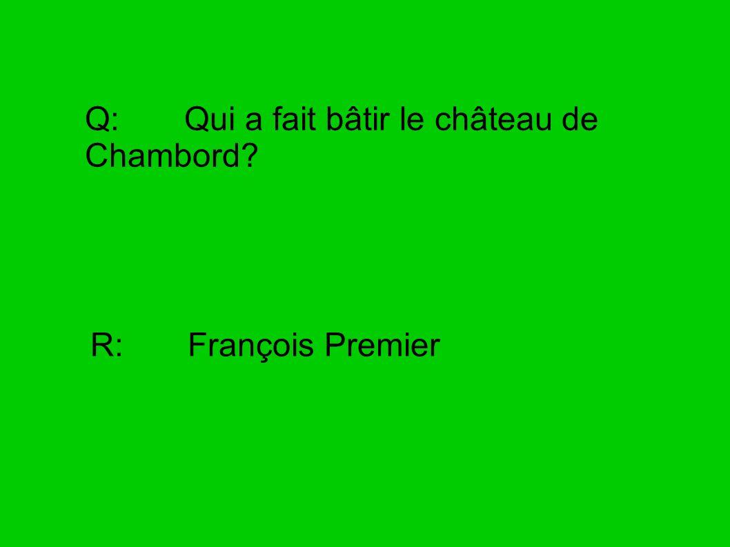 Q: Qui a fait bâtir le château de Chambord