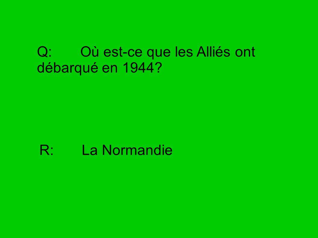 Q: Où est-ce que les Alliés ont débarqué en 1944