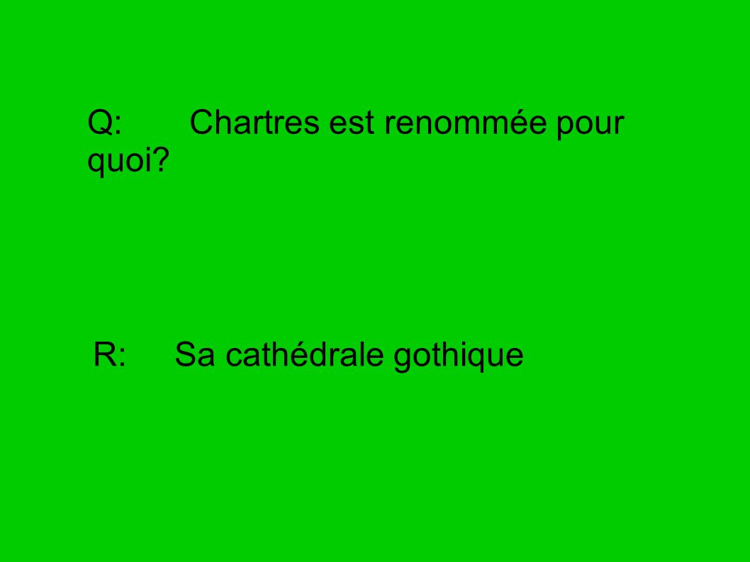 Q: Chartres est renommée pour quoi