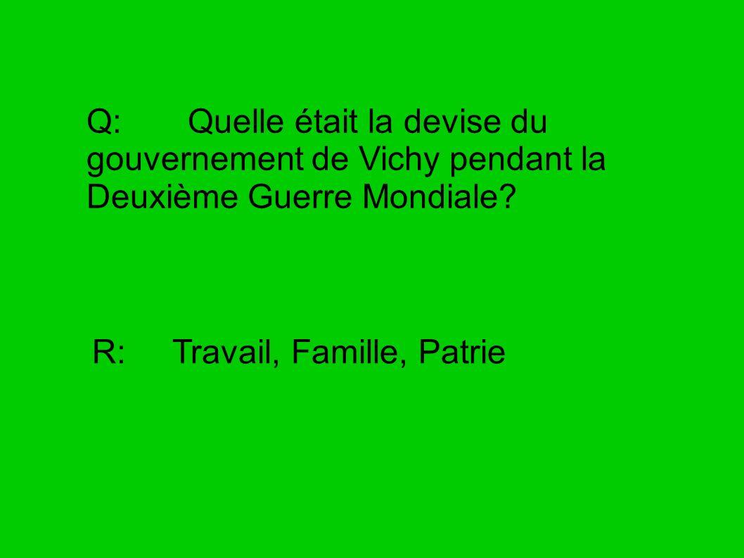 Q: Quelle était la devise du gouvernement de Vichy pendant la Deuxième Guerre Mondiale