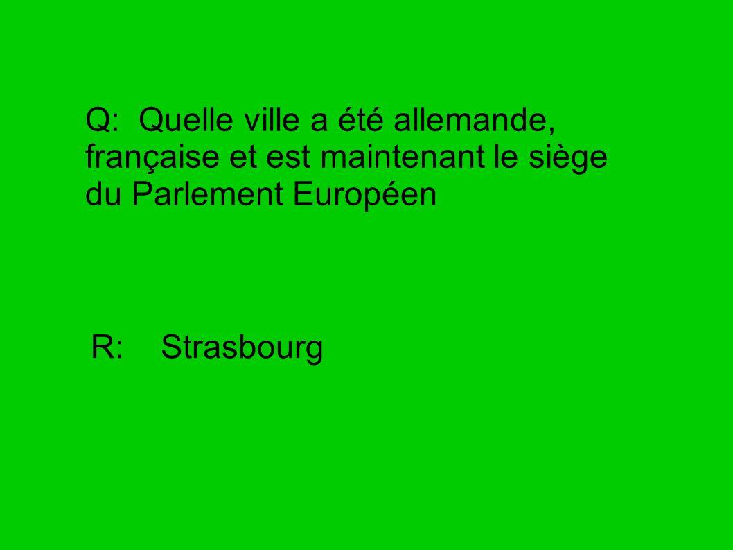 Q: Quelle ville a été allemande, française et est maintenant le siège du Parlement Européen