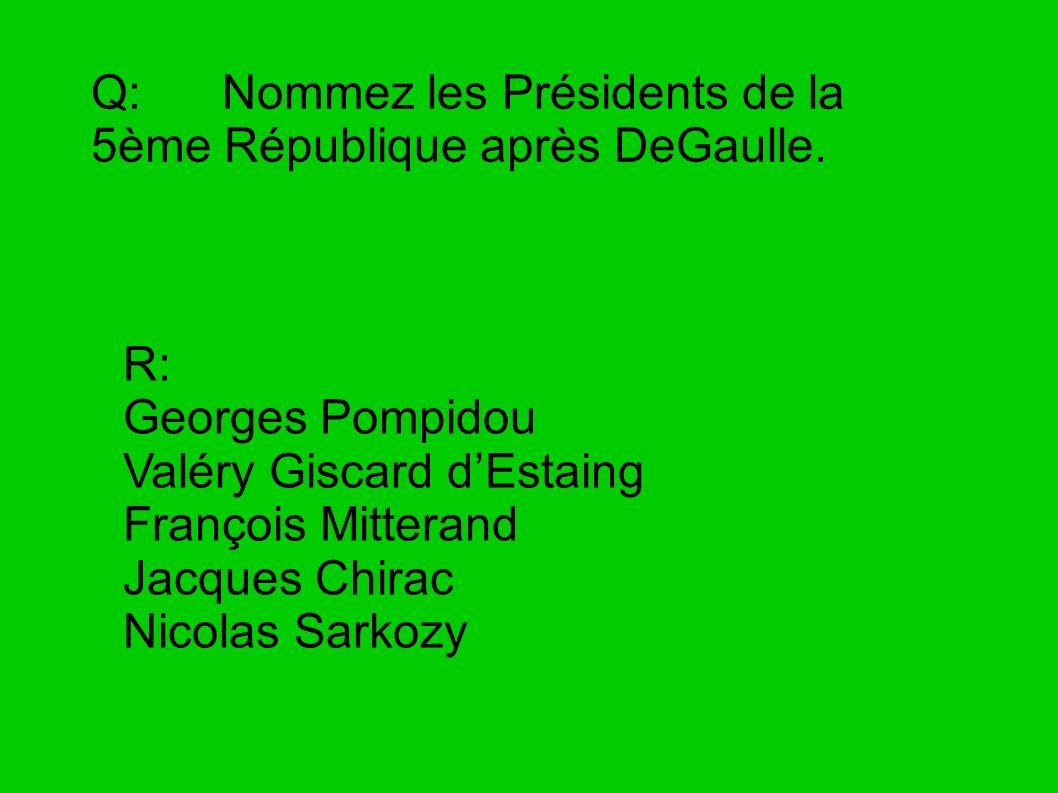 Q: Nommez les Présidents de la 5ème République après DeGaulle.