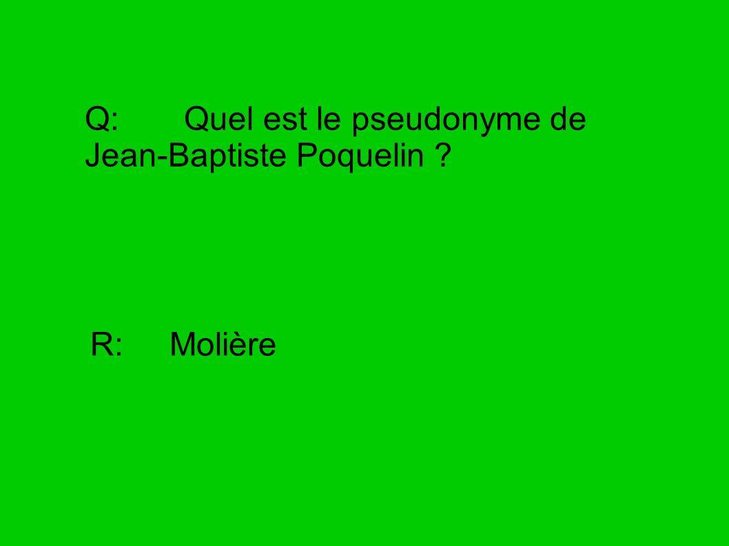Q: Quel est le pseudonyme de Jean-Baptiste Poquelin