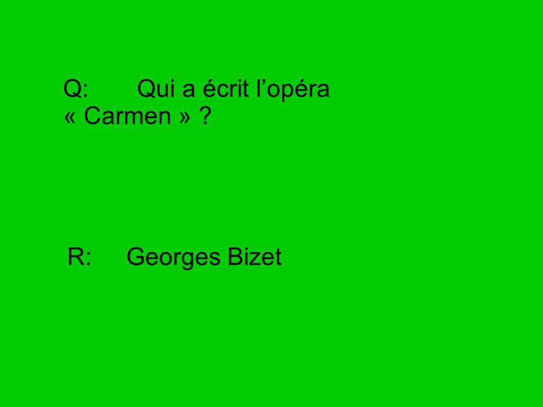 Q: Qui a écrit l'opéra « Carmen »