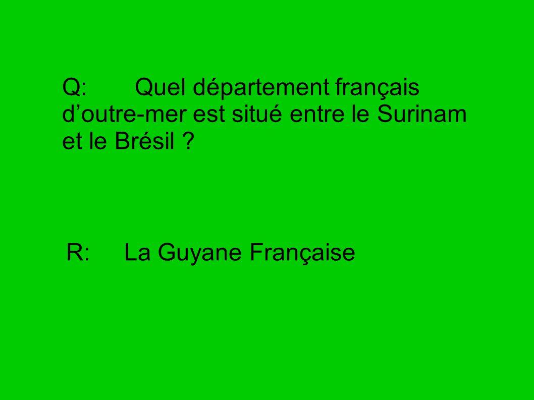 Q: Quel département français d'outre-mer est situé entre le Surinam et le Brésil