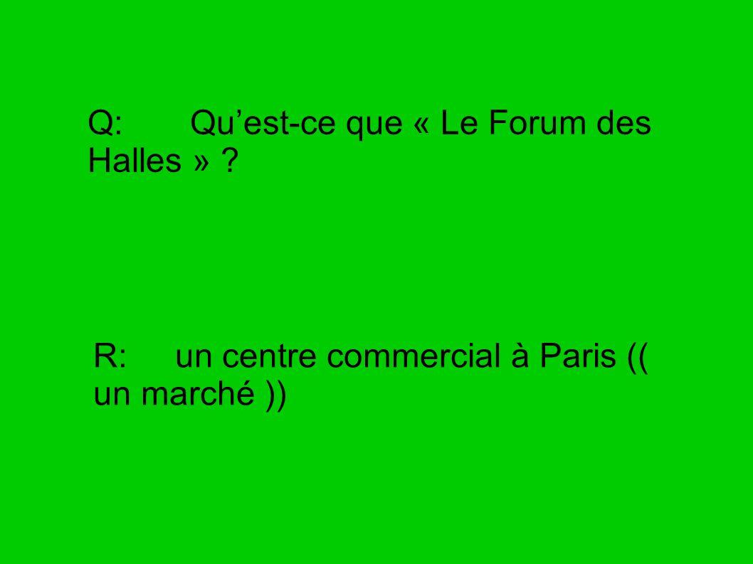 Q: Qu'est-ce que « Le Forum des Halles »