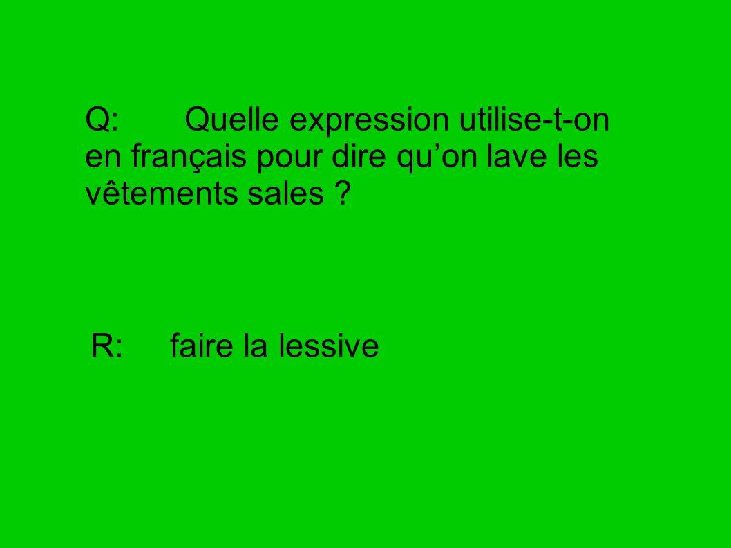 Q: Quelle expression utilise-t-on en français pour dire qu'on lave les vêtements sales