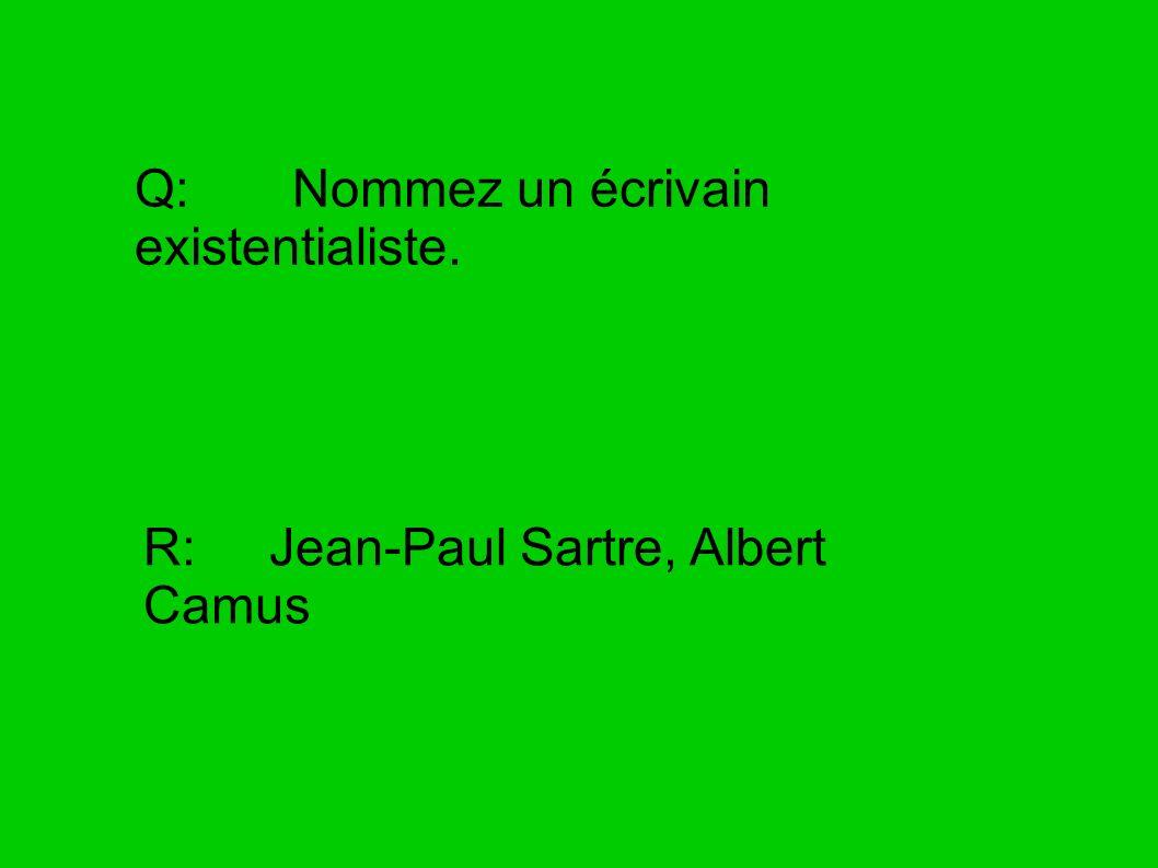Q: Nommez un écrivain existentialiste.