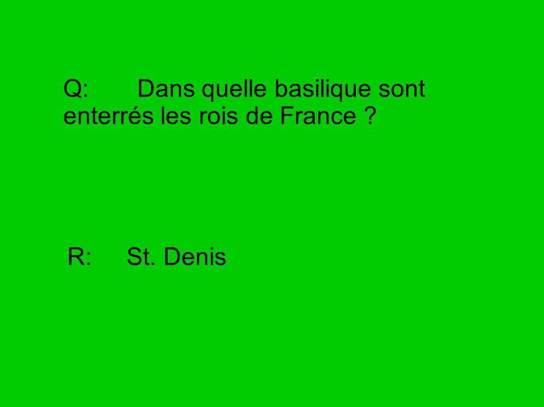 Q: Dans quelle basilique sont enterrés les rois de France