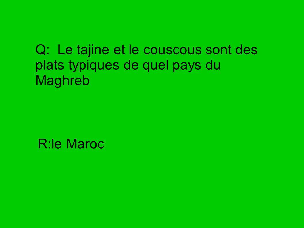 Q: Le tajine et le couscous sont des plats typiques de quel pays du Maghreb
