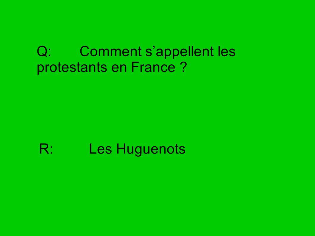 Q: Comment s'appellent les protestants en France