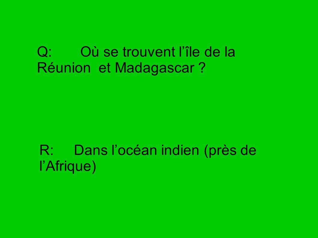 Q: Où se trouvent l'île de la Réunion et Madagascar