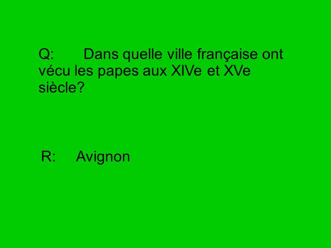 Q: Dans quelle ville française ont vécu les papes aux XIVe et XVe siècle