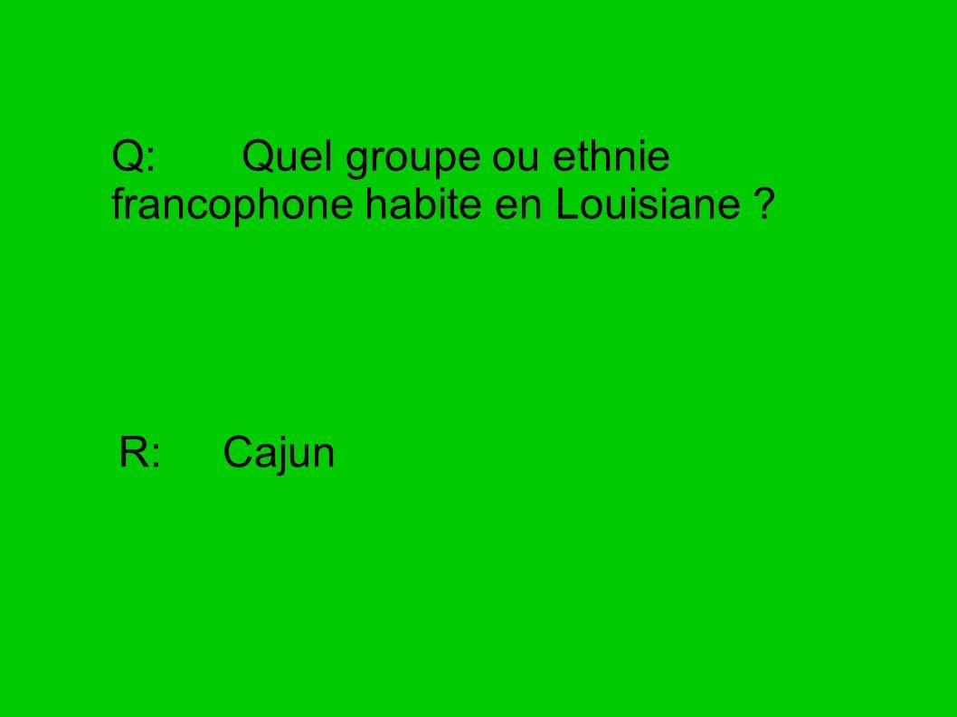 Q: Quel groupe ou ethnie francophone habite en Louisiane