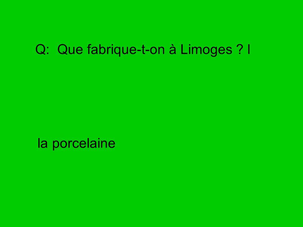 Q: Que fabrique-t-on à Limoges l