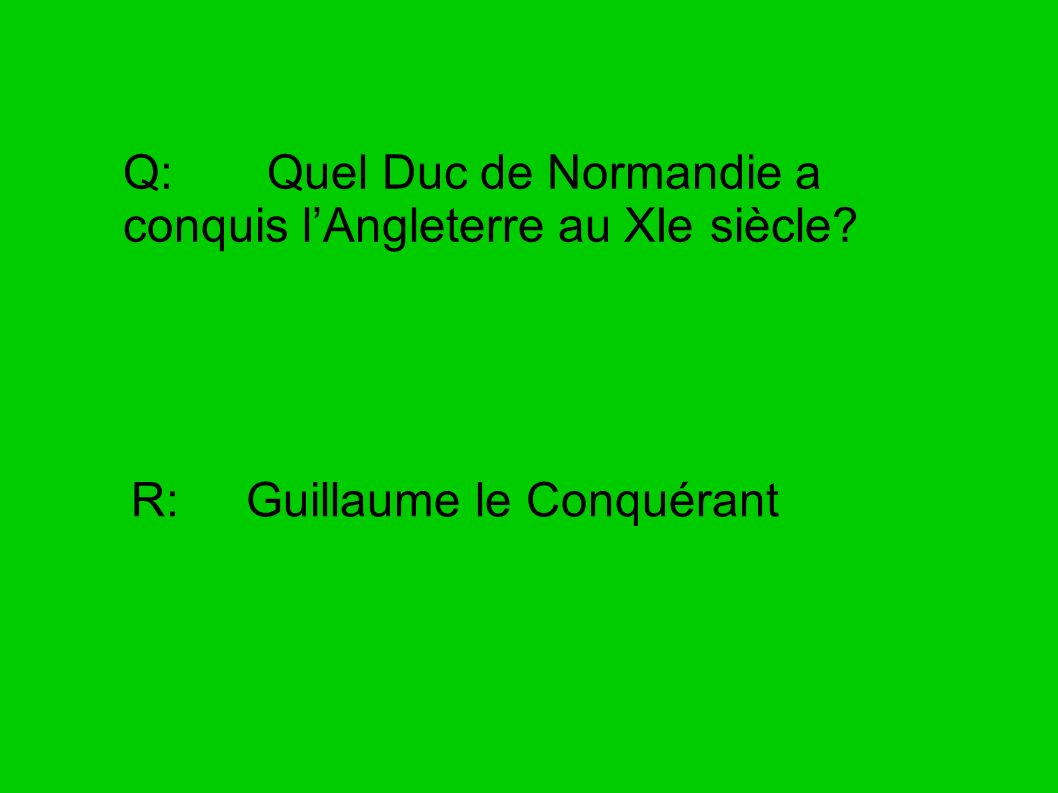 Q: Quel Duc de Normandie a conquis l'Angleterre au XIe siècle