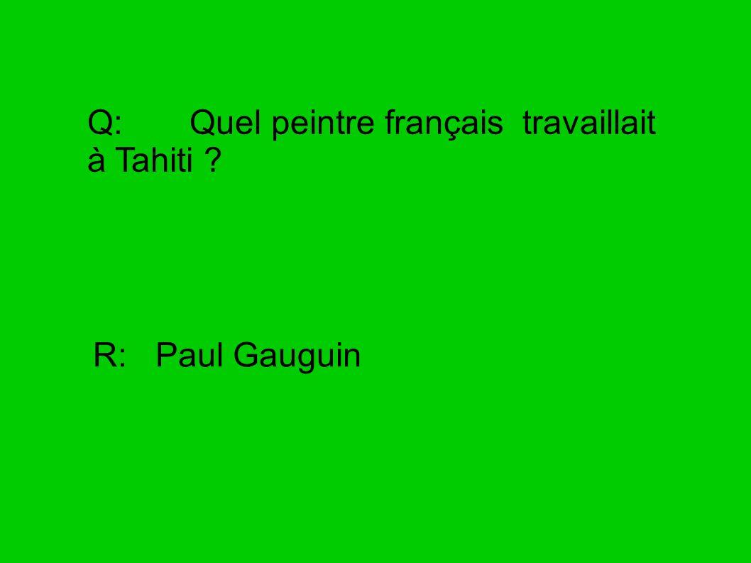 Q: Quel peintre français travaillait à Tahiti