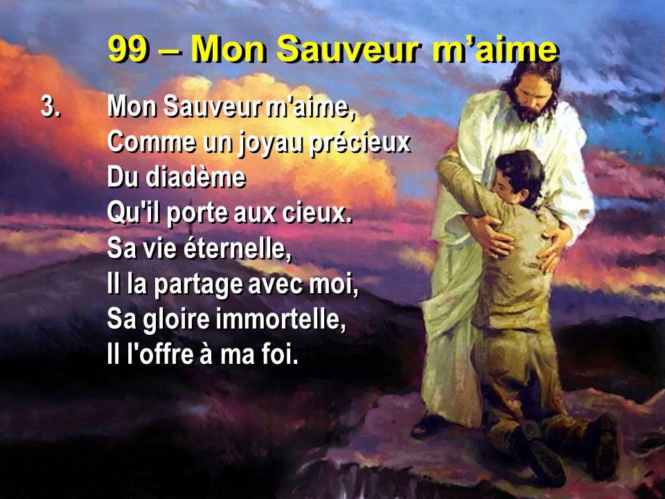 99 – Mon Sauveur m'aime 3. Mon Sauveur m aime, Comme un joyau précieux