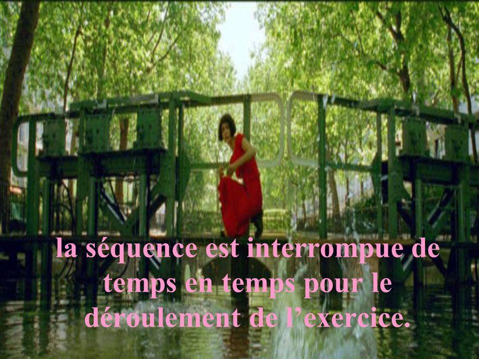 la séquence est interrompue de temps en temps pour le déroulement de l'exercice.
