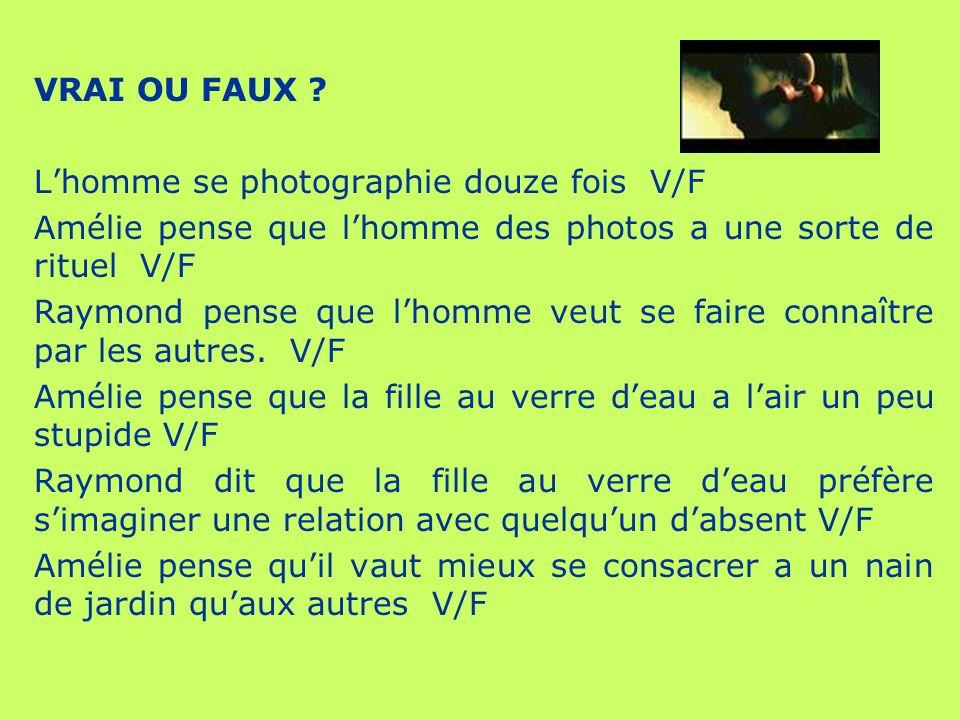 VRAI OU FAUX L'homme se photographie douze fois V/F. Amélie pense que l'homme des photos a une sorte de rituel V/F.