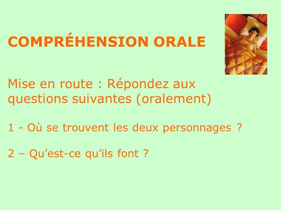 COMPRÉHENSION ORALE Mise en route : Répondez aux questions suivantes (oralement) 1 - Où se trouvent les deux personnages .