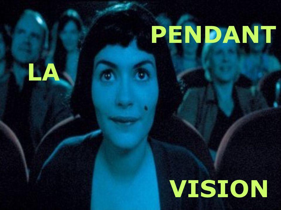 PENDANT LA VISION