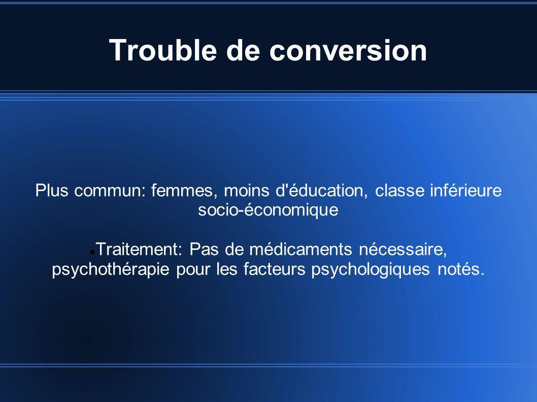 Trouble de conversion Plus commun: femmes, moins d éducation, classe inférieure socio-économique.