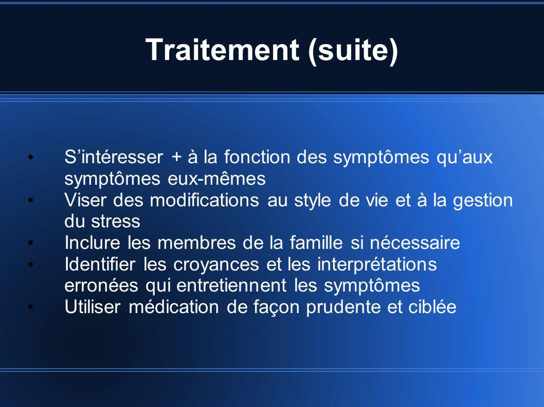 Traitement (suite) S'intéresser + à la fonction des symptômes qu'aux symptômes eux-mêmes.
