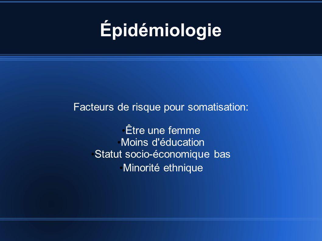 Épidémiologie Facteurs de risque pour somatisation: Être une femme