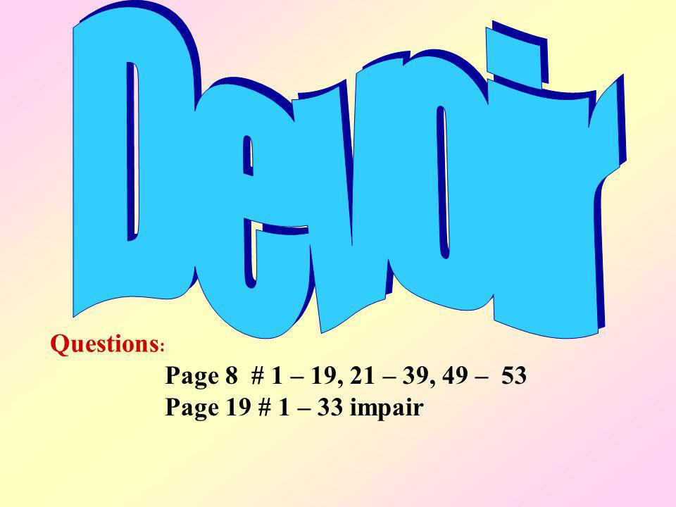 Devoir Questions: Page 8 # 1 – 19, 21 – 39, 49 – 53