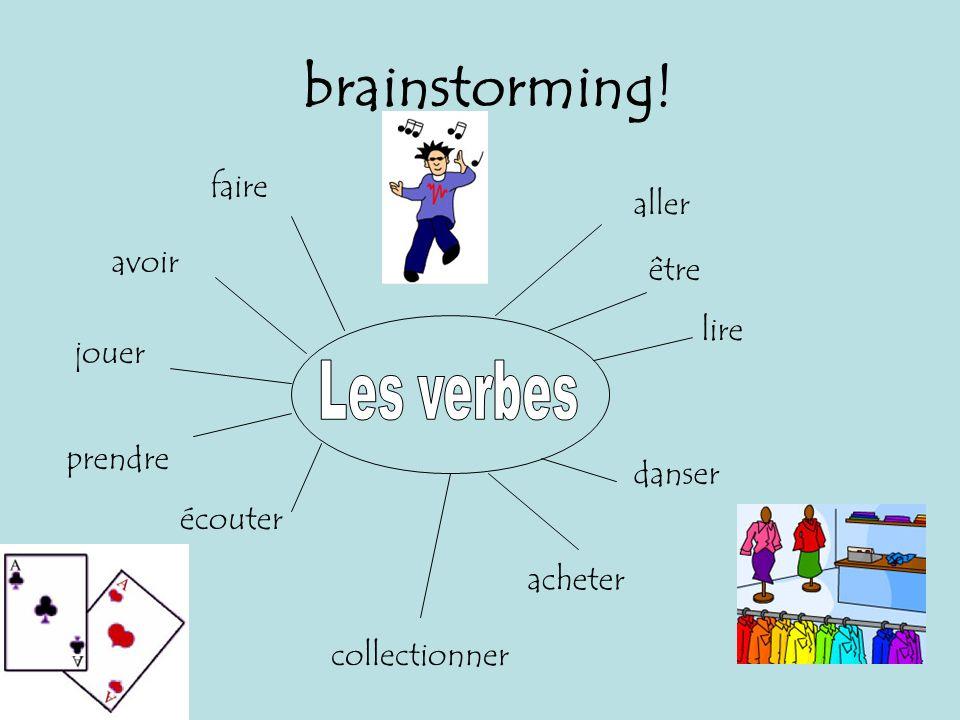 brainstorming! aller Les verbes faire avoir être lire jouer prendre