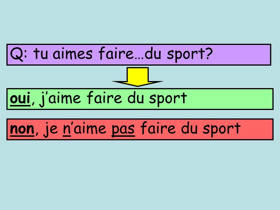 Q: tu aimes faire…du sport
