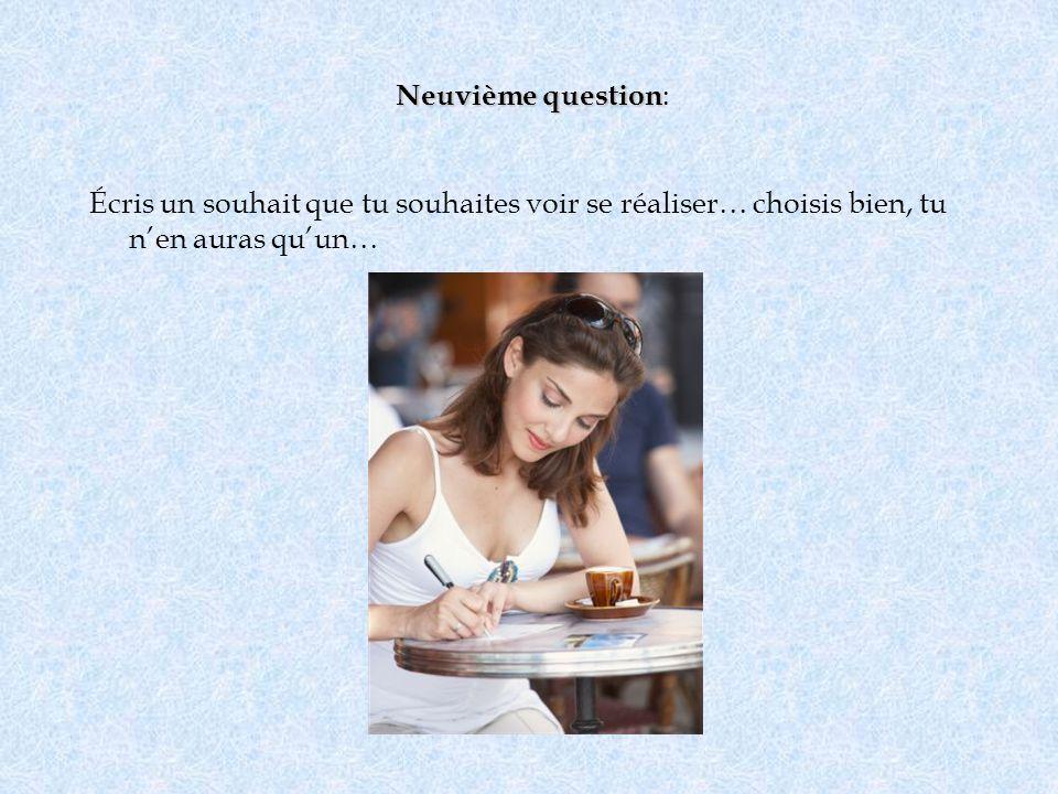 Neuvième question: Écris un souhait que tu souhaites voir se réaliser… choisis bien, tu n'en auras qu'un…