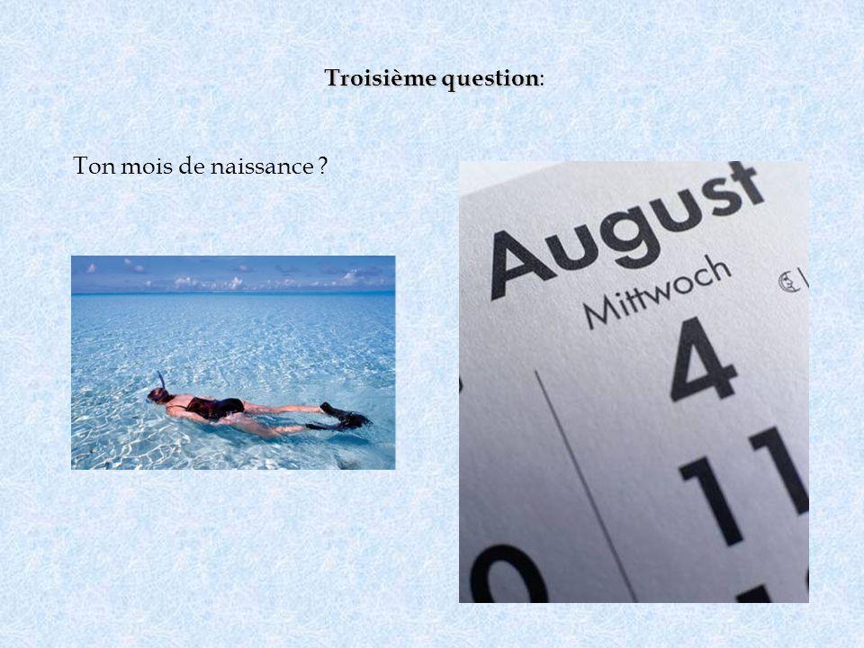 Troisième question: Ton mois de naissance
