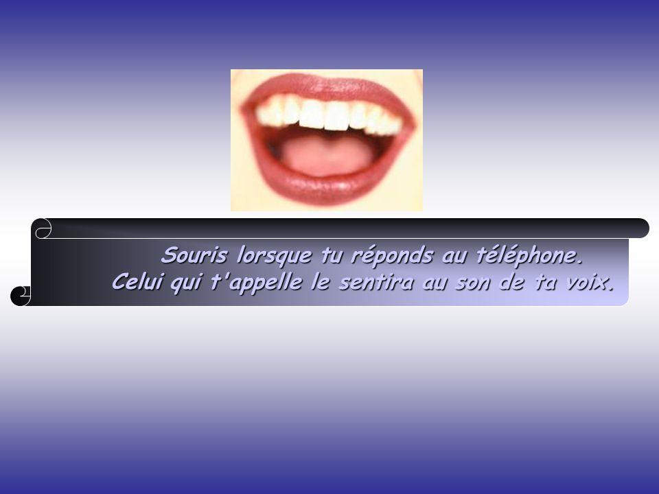 Souris lorsque tu réponds au téléphone