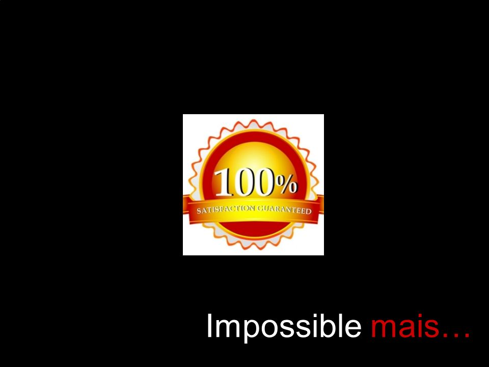 Impossible mais…