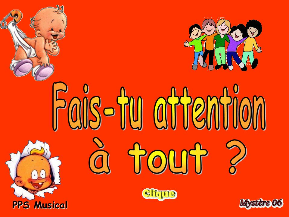 Fais-tu attention à tout