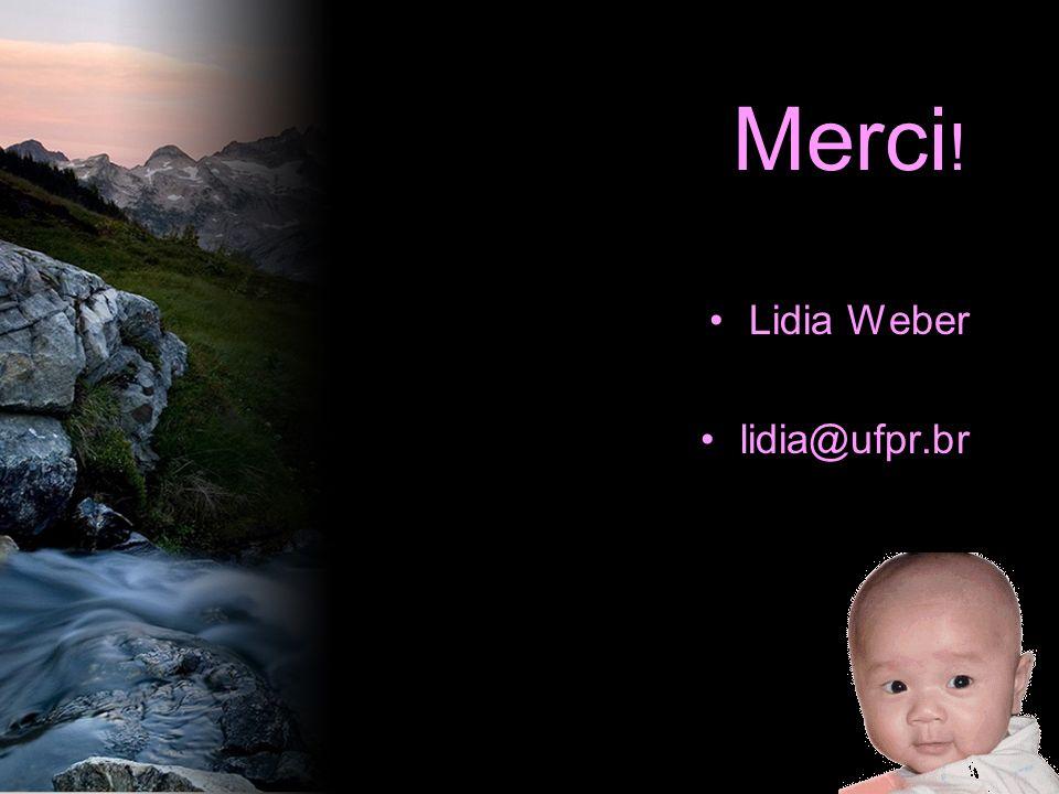 Merci! Lidia Weber lidia@ufpr.br