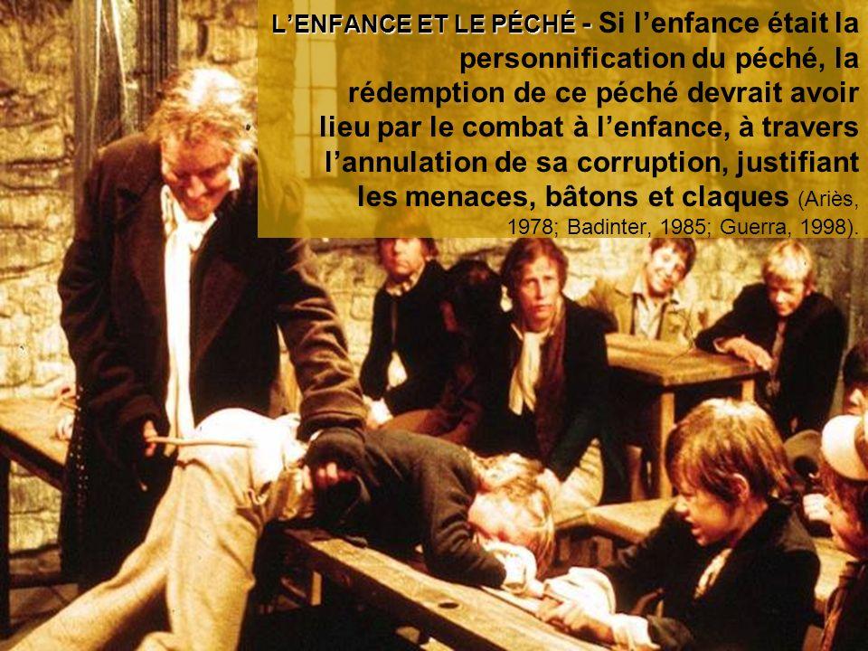 L'ENFANCE ET LE PÉCHÉ - Si l'enfance était la personnification du péché, la rédemption de ce péché devrait avoir lieu par le combat à l'enfance, à travers l'annulation de sa corruption, justifiant les menaces, bâtons et claques (Ariès, 1978; Badinter, 1985; Guerra, 1998).