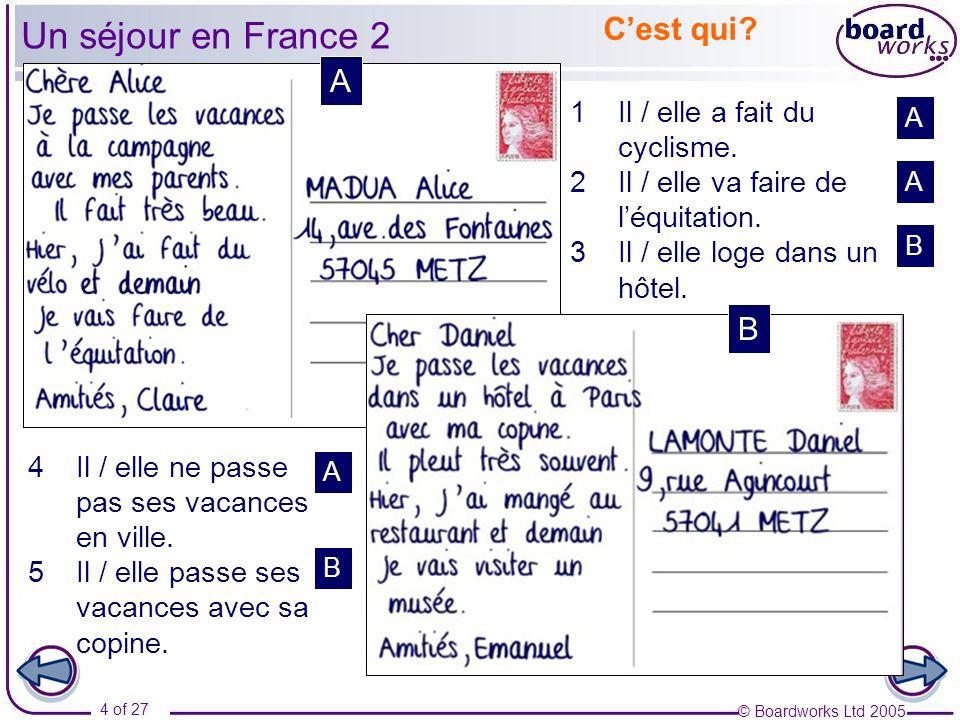 Un séjour en France 2 C'est qui A B Il / elle a fait du cyclisme.
