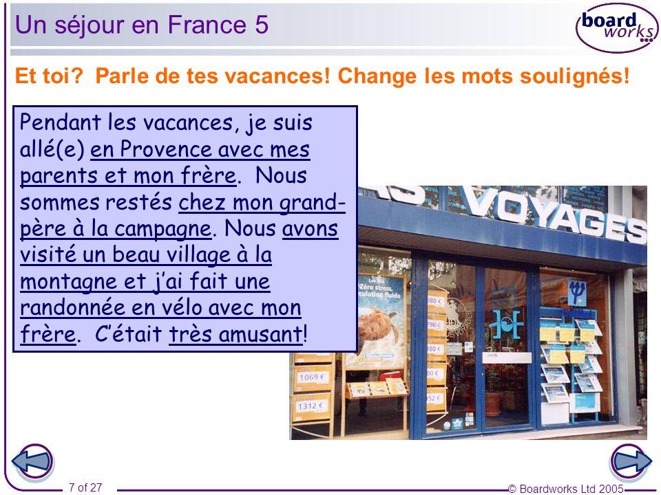 Un séjour en France 5 Et toi Parle de tes vacances! Change les mots soulignés!