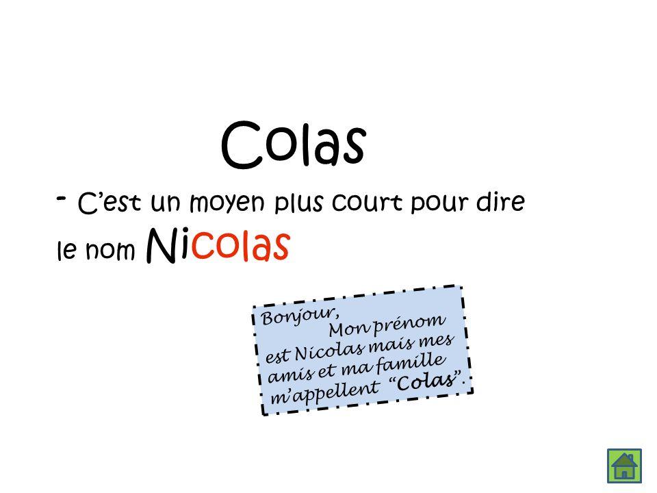 Colas - C'est un moyen plus court pour dire le nom Nicolas Bonjour,
