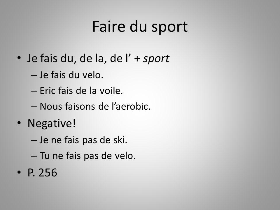 Faire du sport Je fais du, de la, de l' + sport Negative! P. 256