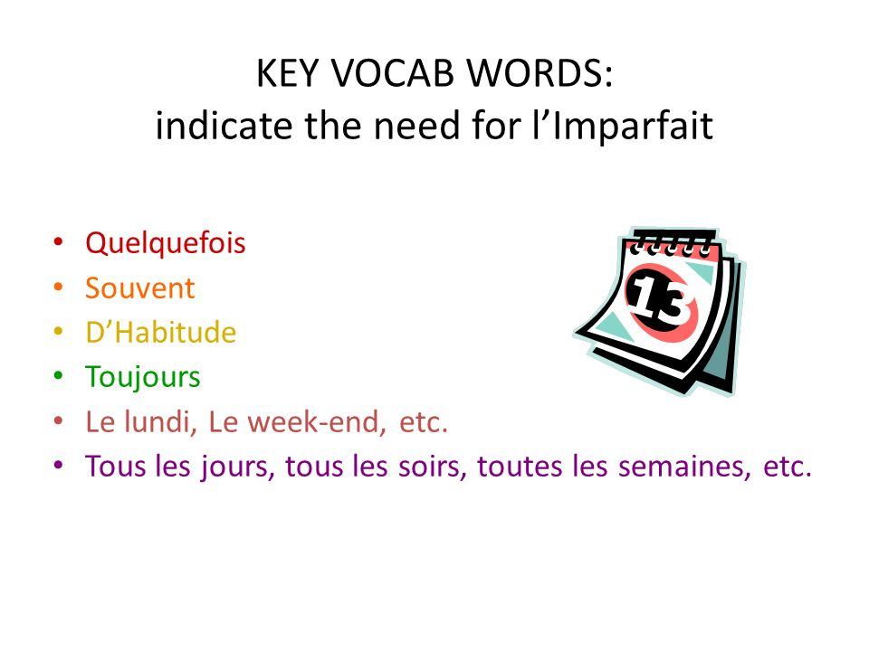 KEY VOCAB WORDS: indicate the need for l'Imparfait
