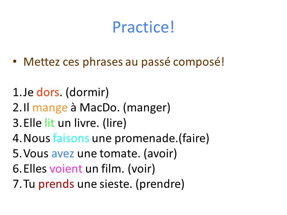 Practice! Mettez ces phrases au passé composé! Je dors. (dormir)