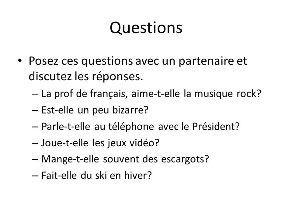 Questions Posez ces questions avec un partenaire et discutez les réponses. La prof de français, aime-t-elle la musique rock