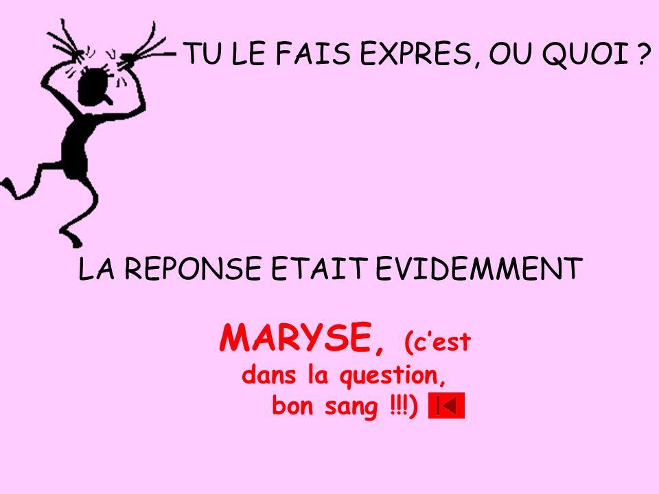 MARYSE, (c'est dans la question, bon sang !!!)
