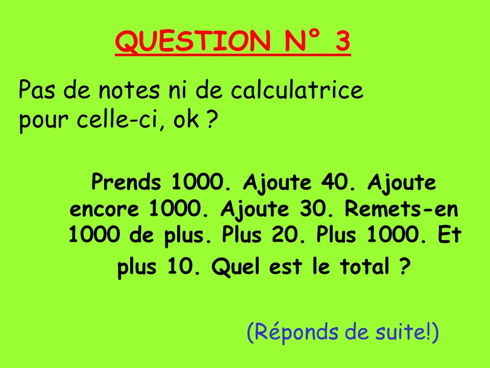QUESTION N° 3 Pas de notes ni de calculatrice pour celle-ci, ok