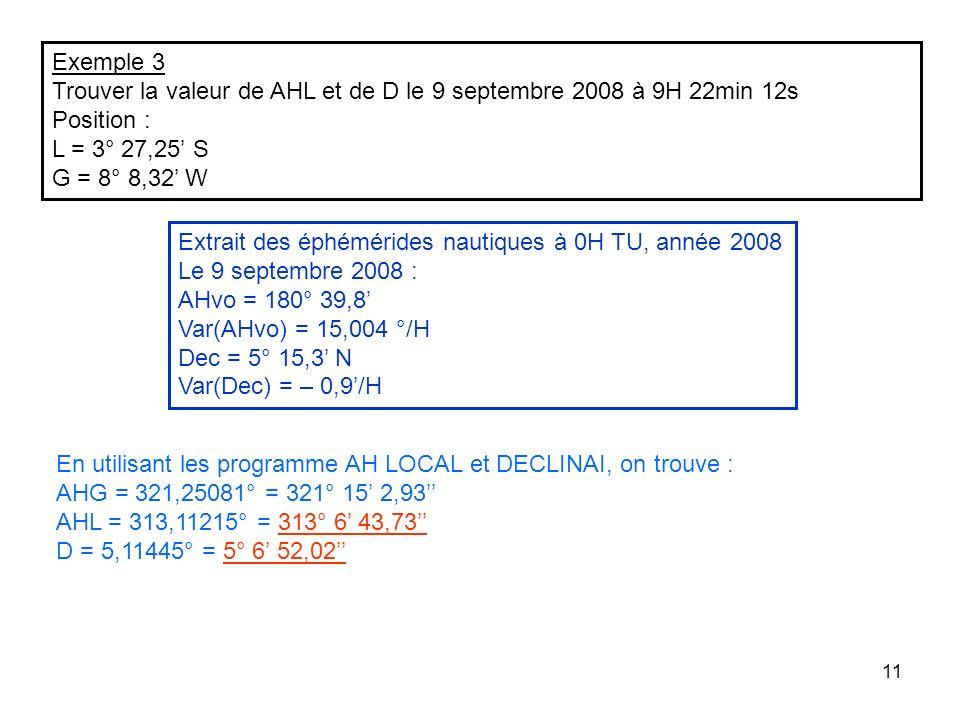 Exemple 3 Trouver la valeur de AHL et de D le 9 septembre 2008 à 9H 22min 12s. Position : L = 3° 27,25' S.